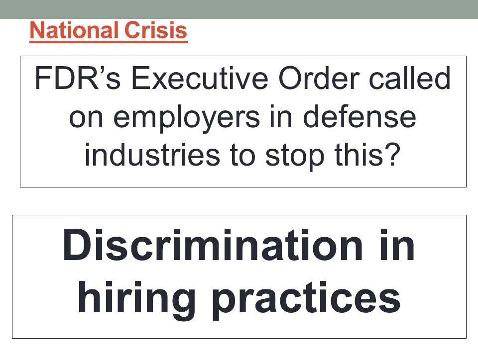 National Crisis FDR's Executive Order called on employers in defense industries to stop this.
