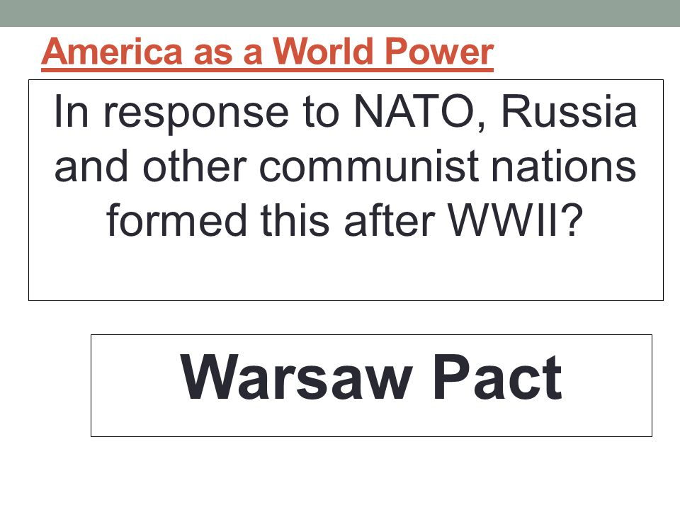 America as a World Power In response to NATO, Russia and other communist nations formed this after WWII.
