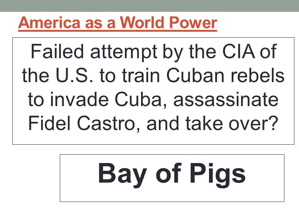 America as a World Power Failed attempt by the CIA of the U.S.