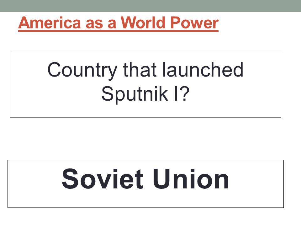America as a World Power Country that launched Sputnik I? Soviet Union