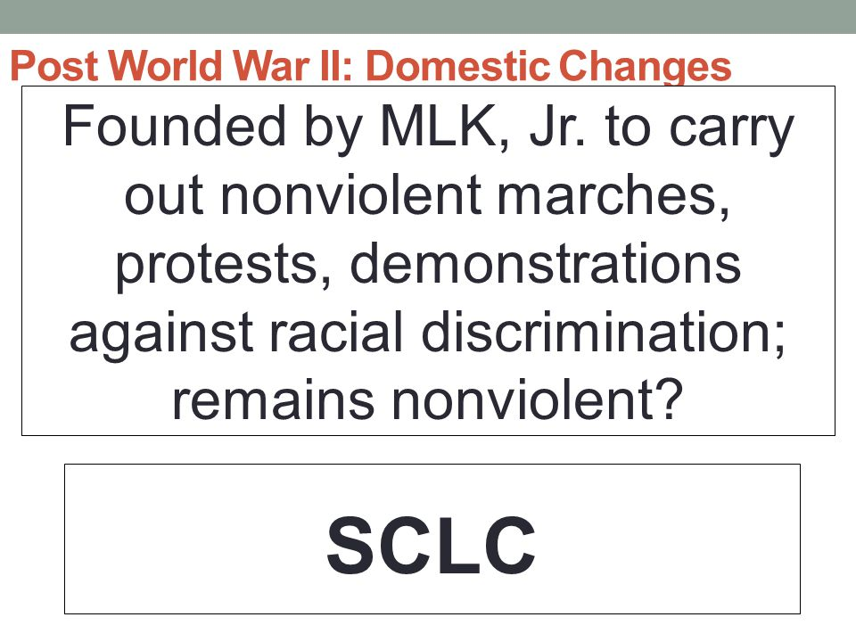 Post World War II: Domestic Changes Founded by MLK, Jr.