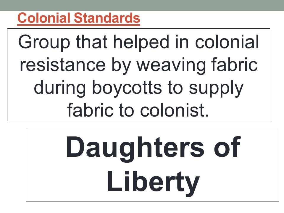 Colonial Standards Group that helped in colonial resistance by weaving fabric during boycotts to supply fabric to colonist.