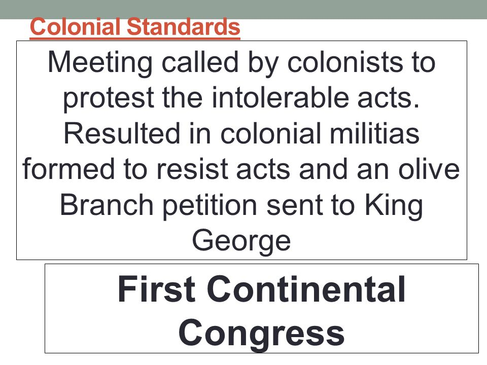 Colonial Standards Meeting called by colonists to protest the intolerable acts.