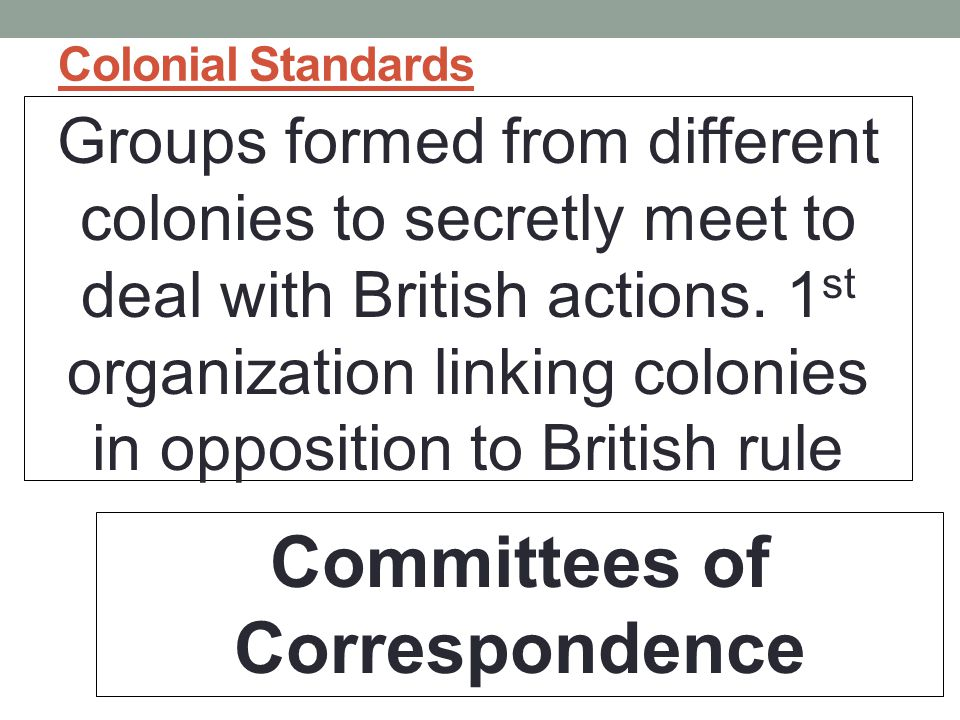 Colonial Standards Groups formed from different colonies to secretly meet to deal with British actions.