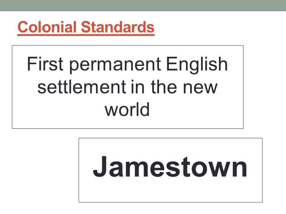 Colonial Standards First permanent English settlement in the new world Jamestown