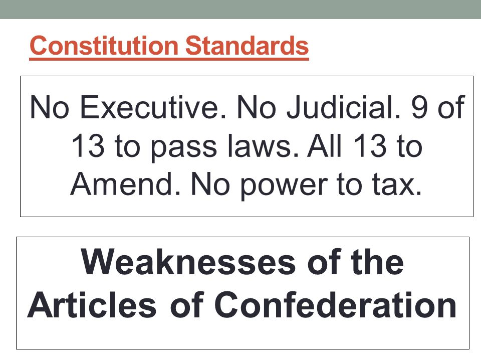 Constitution Standards No Executive.No Judicial. 9 of 13 to pass laws.