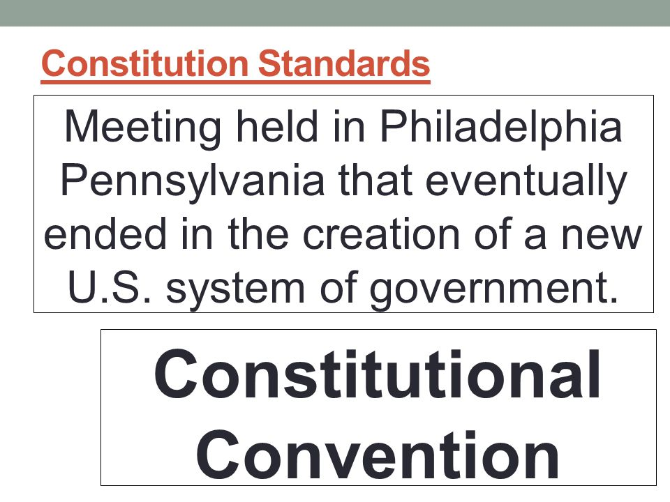 Constitution Standards Meeting held in Philadelphia Pennsylvania that eventually ended in the creation of a new U.S.