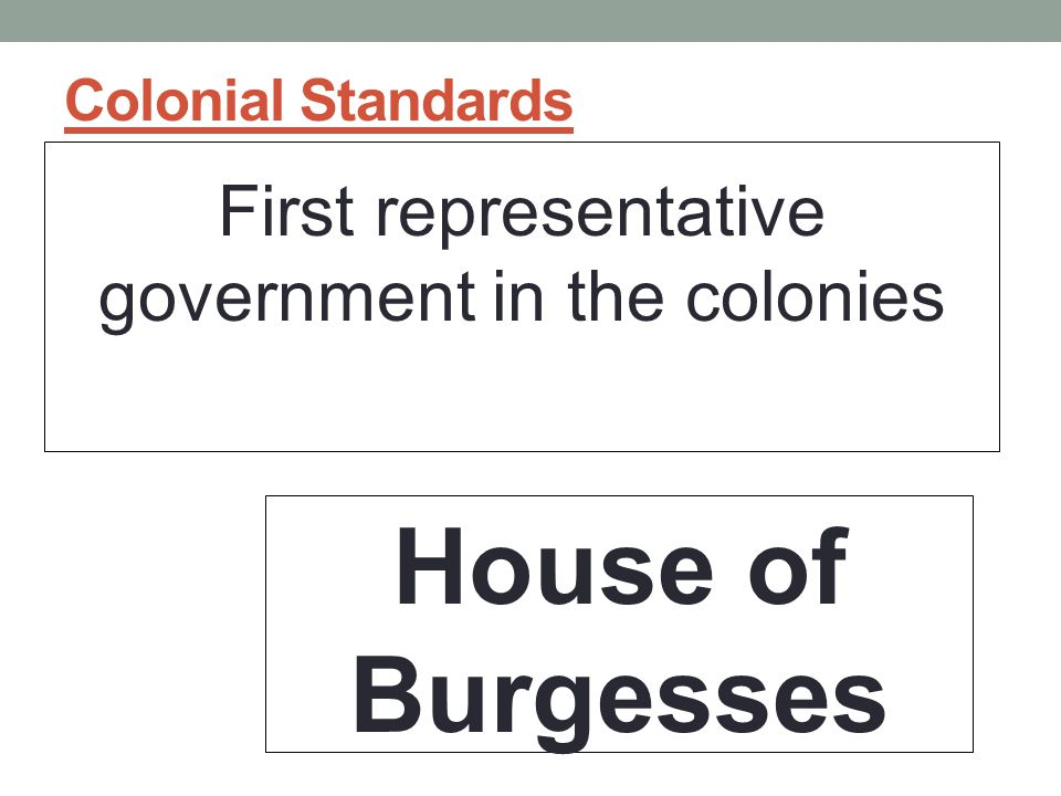 Colonial Standards First representative government in the colonies House of Burgesses