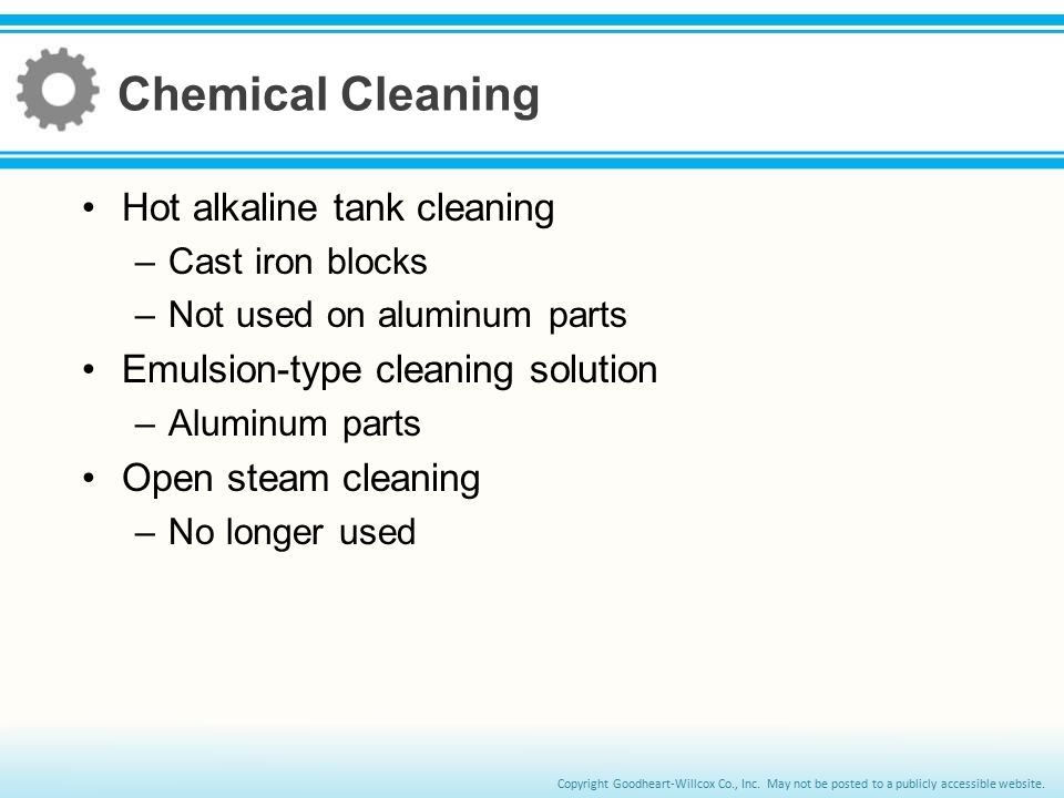 Copyright Goodheart-Willcox Co., Inc. May not be posted to a publicly accessible website. Chemical Cleaning Hot alkaline tank cleaning –Cast iron bloc