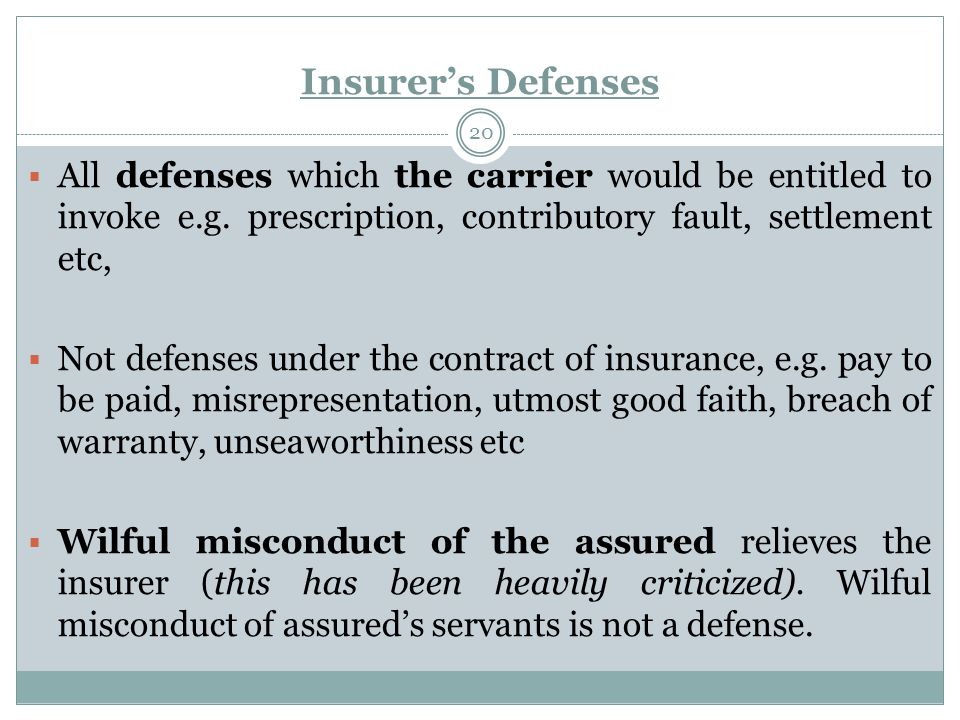 Insurer's Defenses 20  All defenses which the carrier would be entitled to invoke e.g.