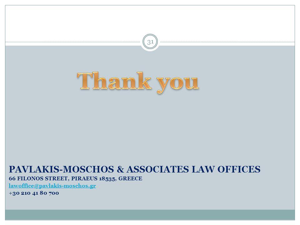 31 PAVLAKIS-MOSCHOS & ASSOCIATES LAW OFFICES 66 FILONOS STREET, PIRAEUS 18535, GREECE lawoffice@pavlakis-moschos.gr +30 210 41 80 700