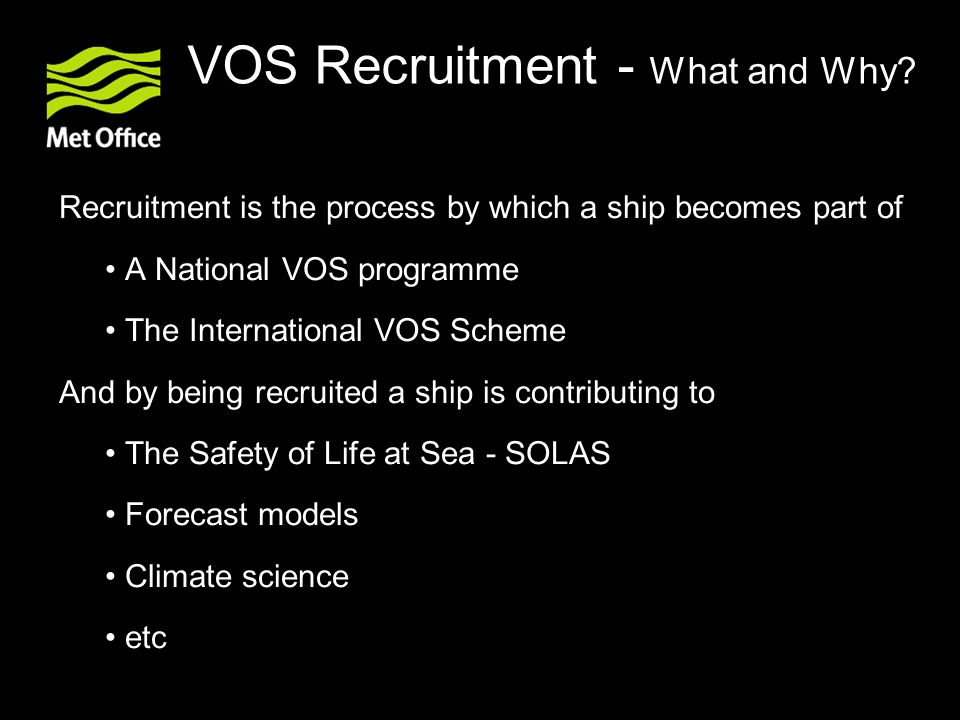 VOS Recruitment - What and Why? Recruitment is the process by which a ship becomes part of A National VOS programme The International VOS Scheme And b