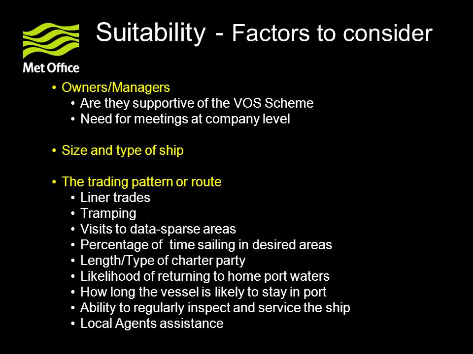 Suitability - Factors to consider Owners/Managers Are they supportive of the VOS Scheme Need for meetings at company level Size and type of ship The t