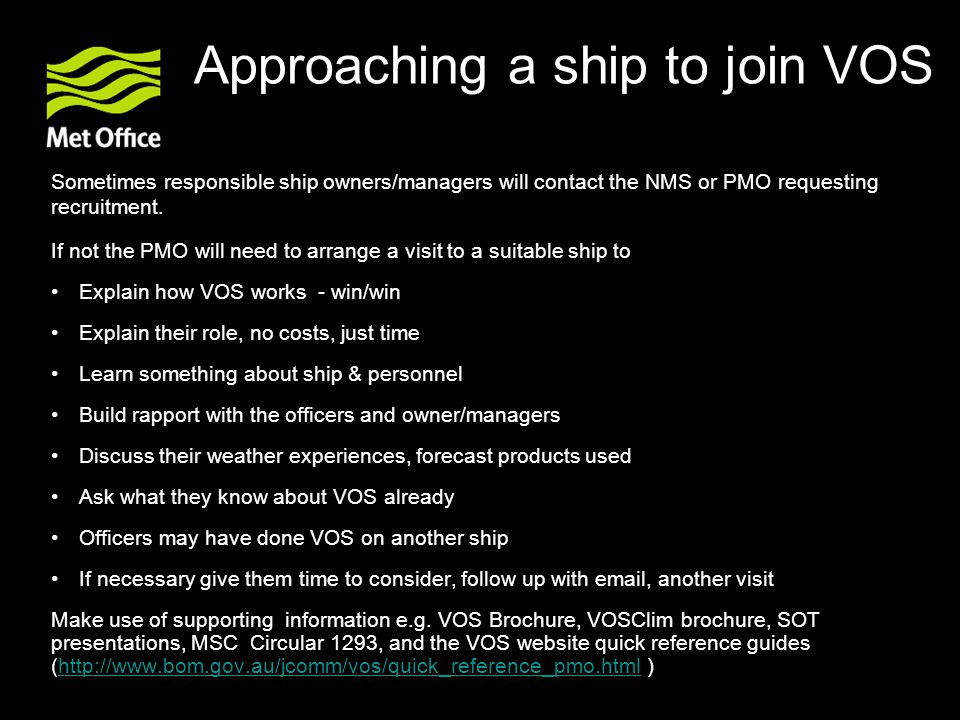 Approaching a ship to join VOS Sometimes responsible ship owners/managers will contact the NMS or PMO requesting recruitment.