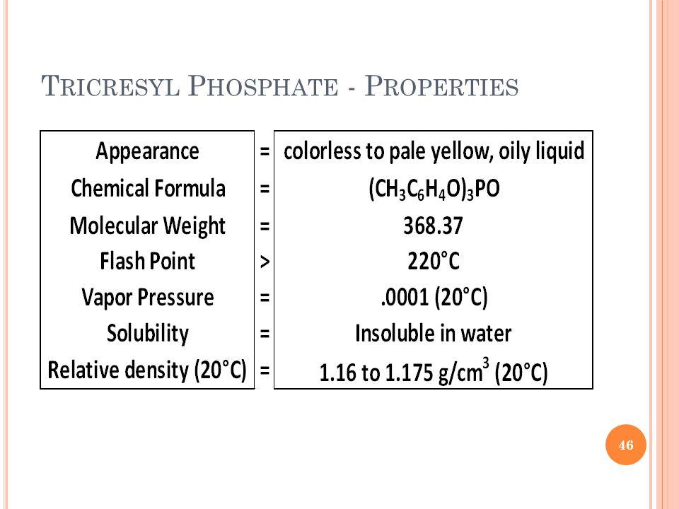 T RICRESYL P HOSPHATE - P ROPERTIES 46