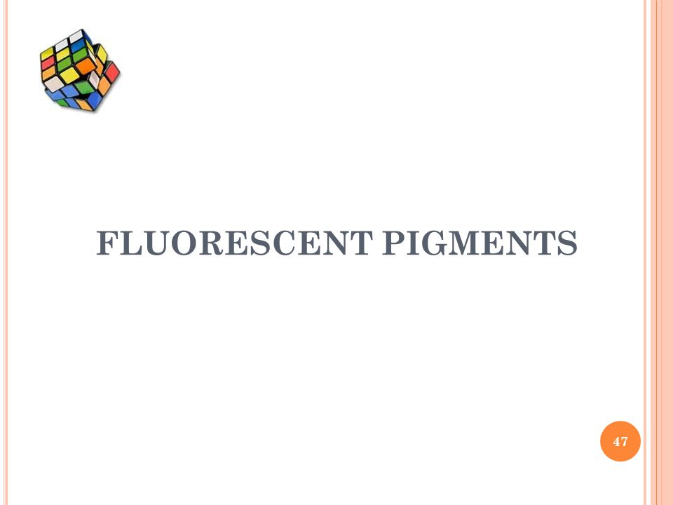FLUORESCENT PIGMENTS 47