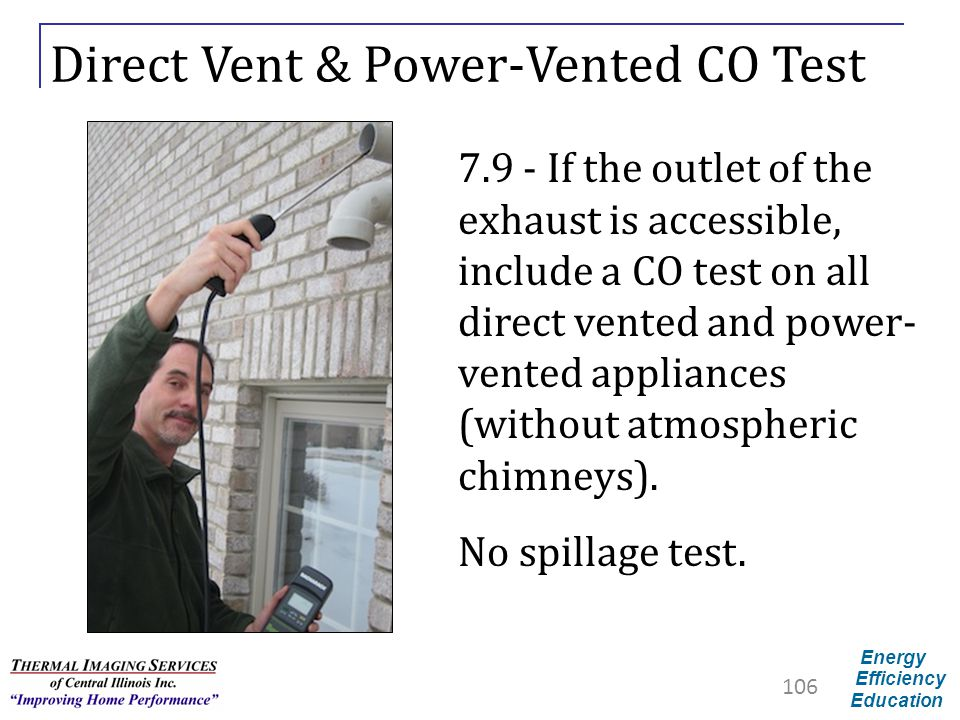 Energy Efficiency Education Direct Vent & Power-Vented CO Test 7.9 - If the outlet of the exhaust is accessible, include a CO test on all direct vente