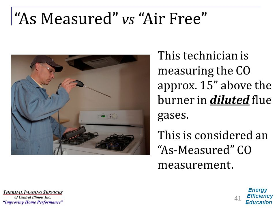"Energy Efficiency Education ""As Measured"" vs ""Air Free"" This technician is measuring the CO approx. 15"" above the burner in diluted flue gases. This i"
