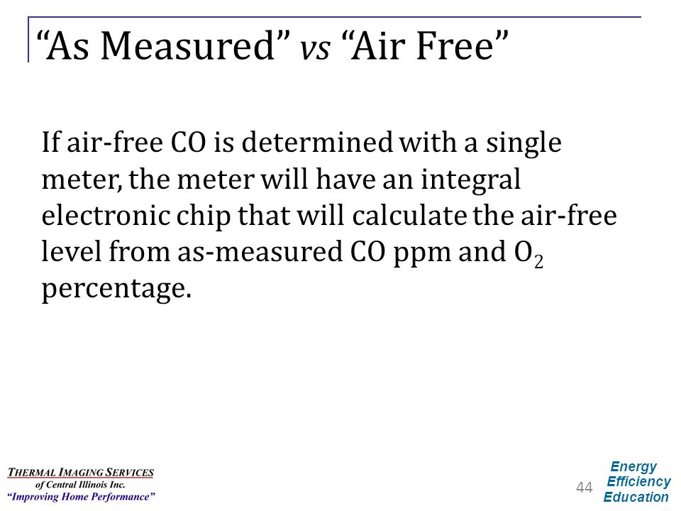 "Energy Efficiency Education ""As Measured"" vs ""Air Free"" If air-free CO is determined with a single meter, the meter will have an integral electronic c"