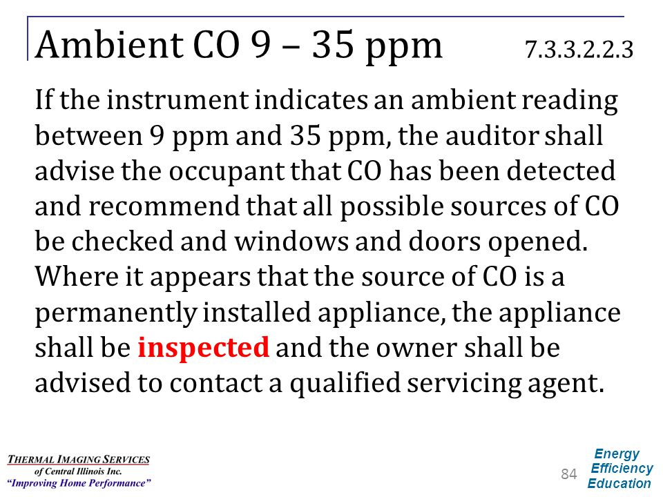 Energy Efficiency Education Ambient CO 9 – 35 ppm 7.3.3.2.2.3 If the instrument indicates an ambient reading between 9 ppm and 35 ppm, the auditor sha