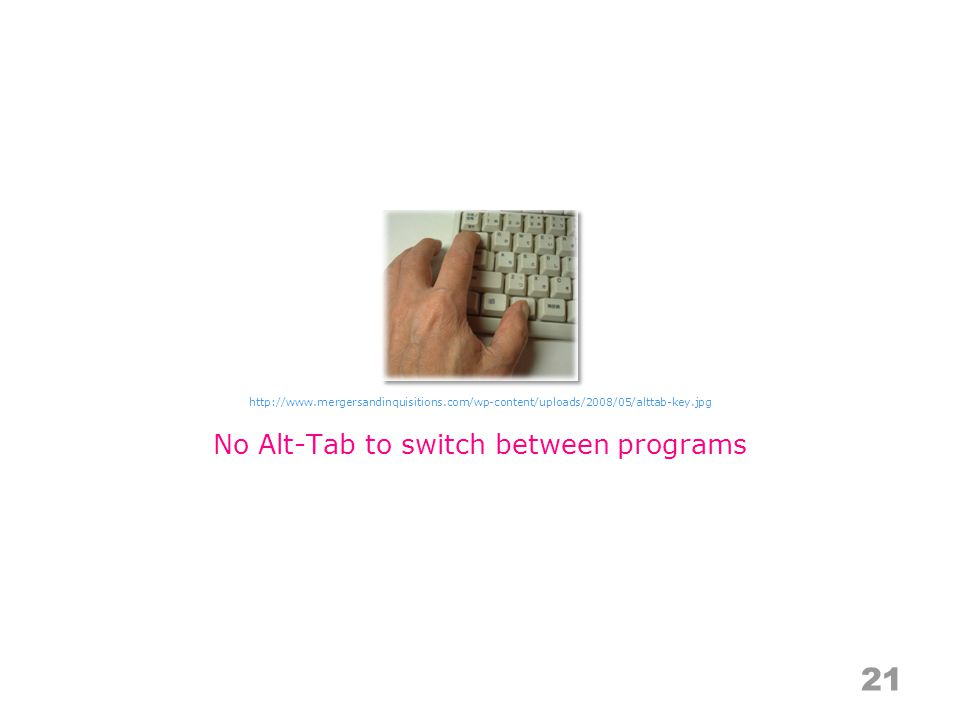 21 No Alt-Tab to switch between programs http://www.mergersandinquisitions.com/wp-content/uploads/2008/05/alttab-key.jpg
