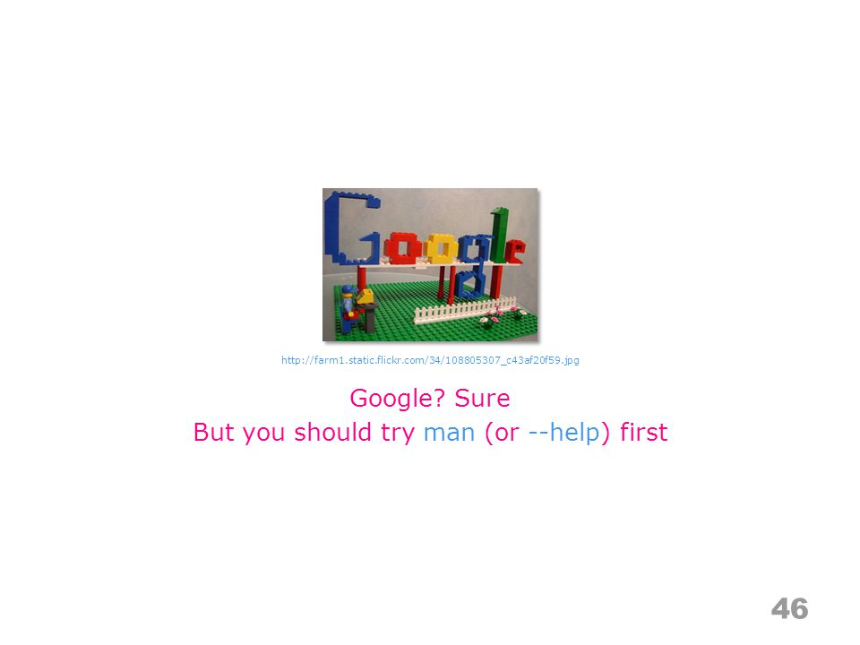46 Google? Sure But you should try man (or --help) first http://farm1.static.flickr.com/34/108805307_c43af20f59.jpg
