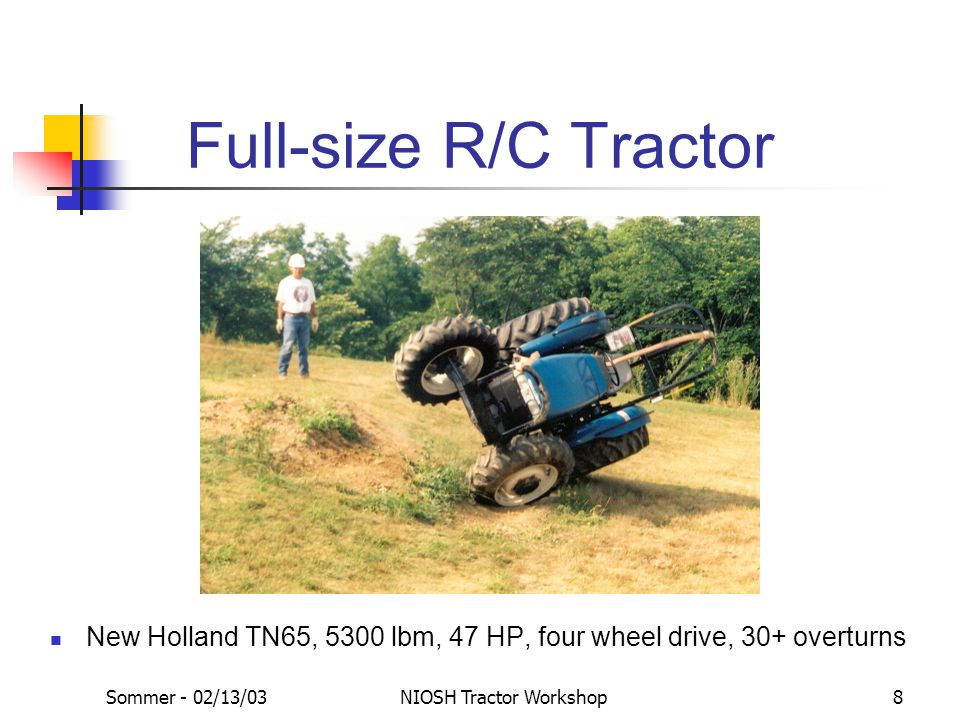Sommer - 02/13/03NIOSH Tractor Workshop8 Full-size R/C Tractor New Holland TN65, 5300 lbm, 47 HP, four wheel drive, 30+ overturns