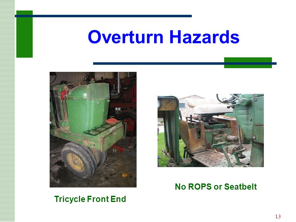 13 Overturn Hazards Tricycle Front End No ROPS or Seatbelt