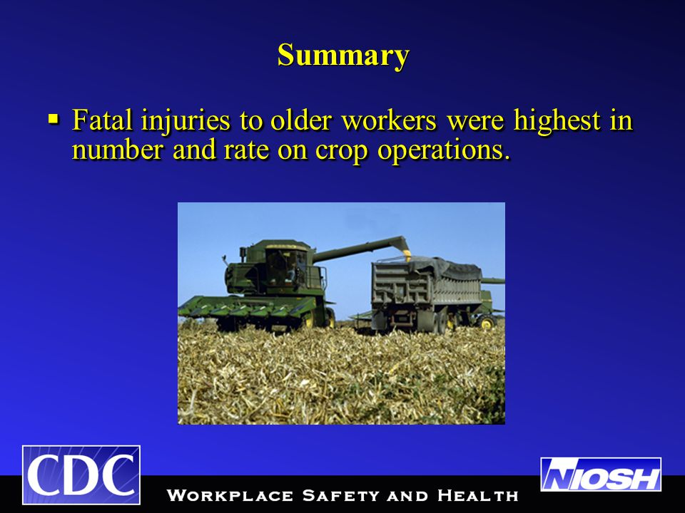 Summary  Fatal injuries to older workers were highest in number and rate on crop operations.