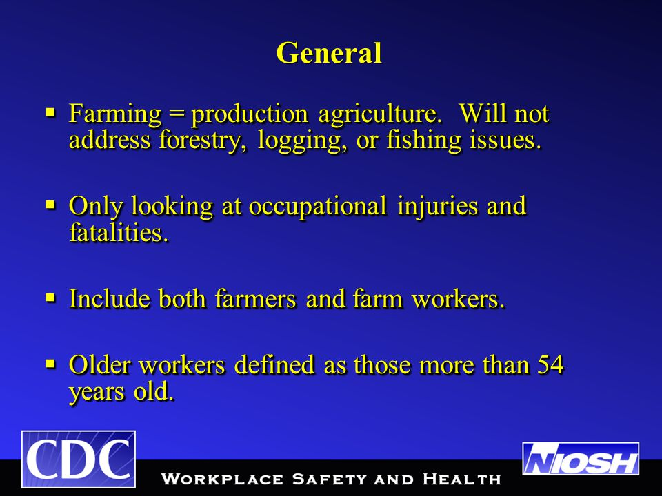 General  Farming = production agriculture.Will not address forestry, logging, or fishing issues.