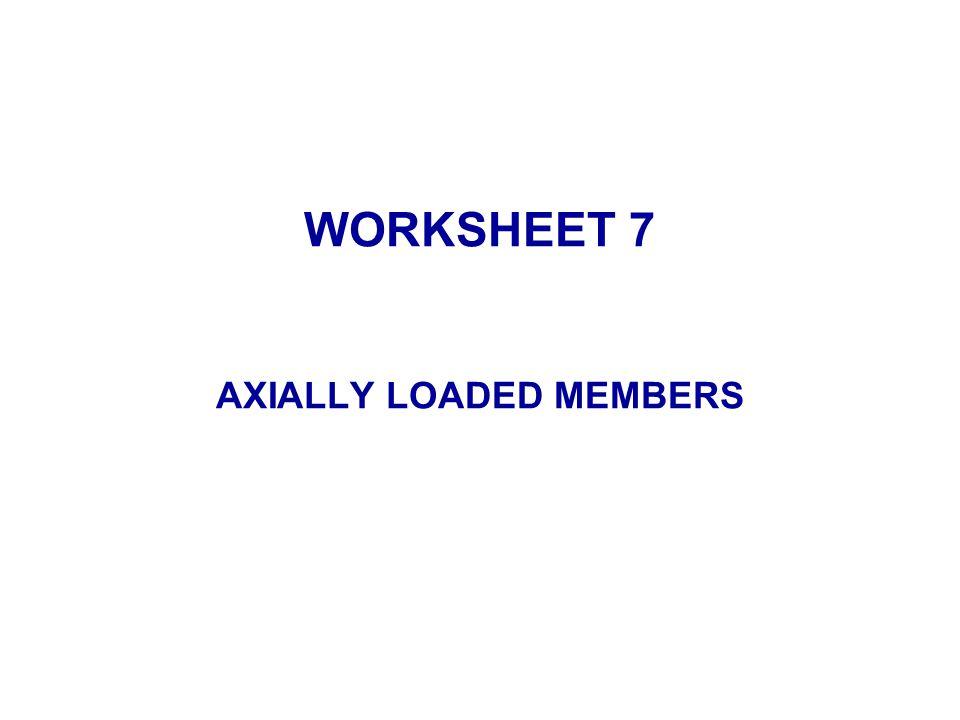 WORKSHEET 7 AXIALLY LOADED MEMBERS