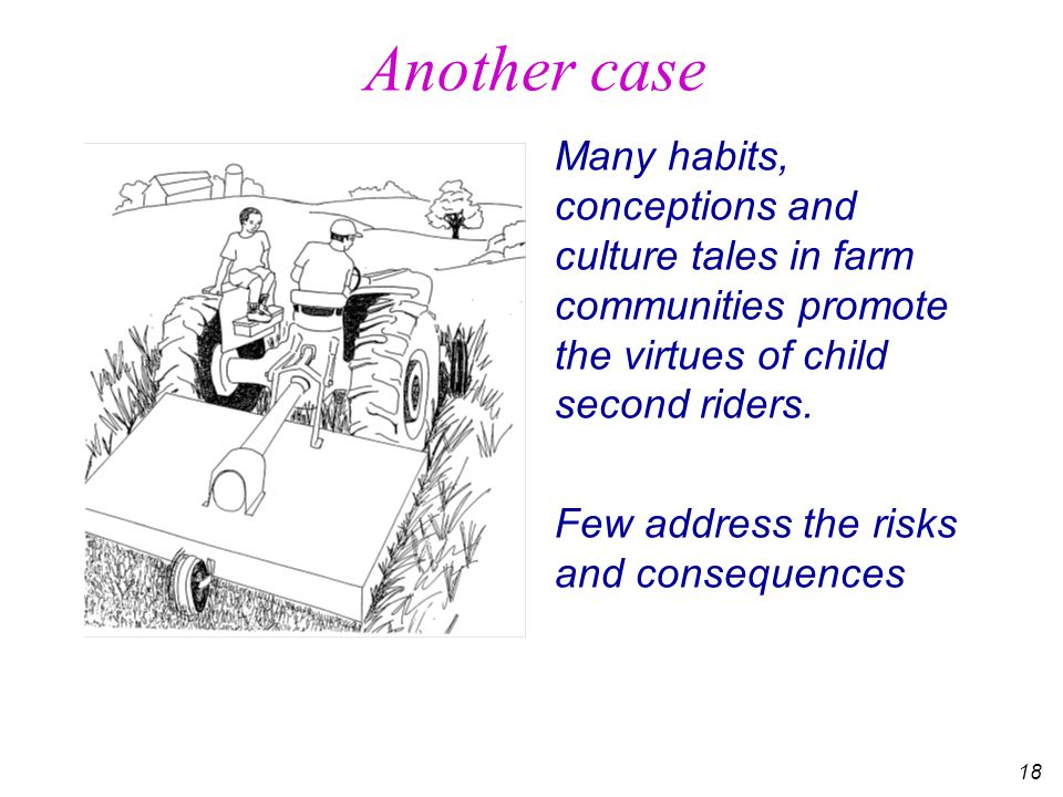 18 Another case Many habits, conceptions and culture tales in farm communities promote the virtues of child second riders.