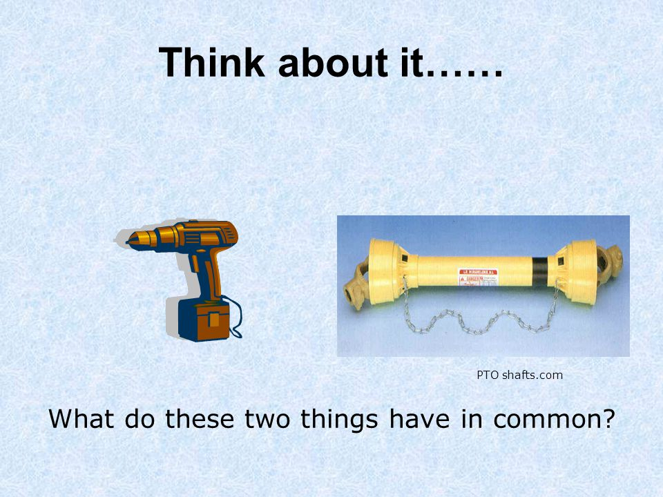 Think about it…… PTO shafts.com What do these two things have in common