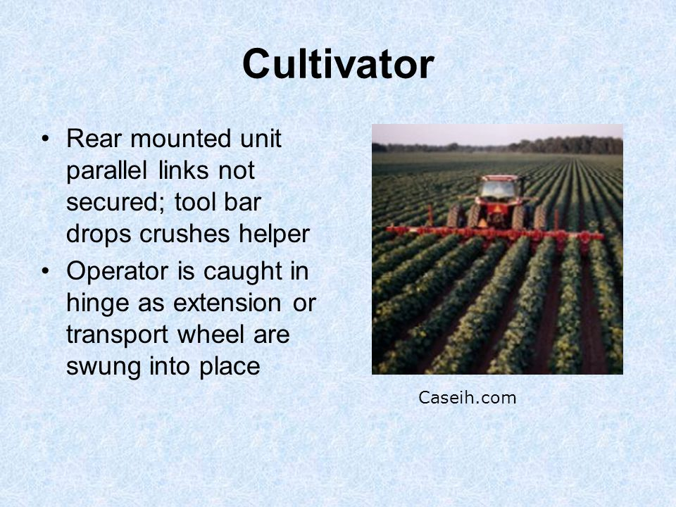 Cultivator Rear mounted unit parallel links not secured; tool bar drops crushes helper Operator is caught in hinge as extension or transport wheel are swung into place Caseih.com