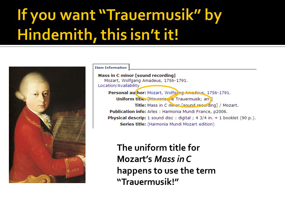 The uniform title for Mozart's Mass in C happens to use the term Trauermusik!