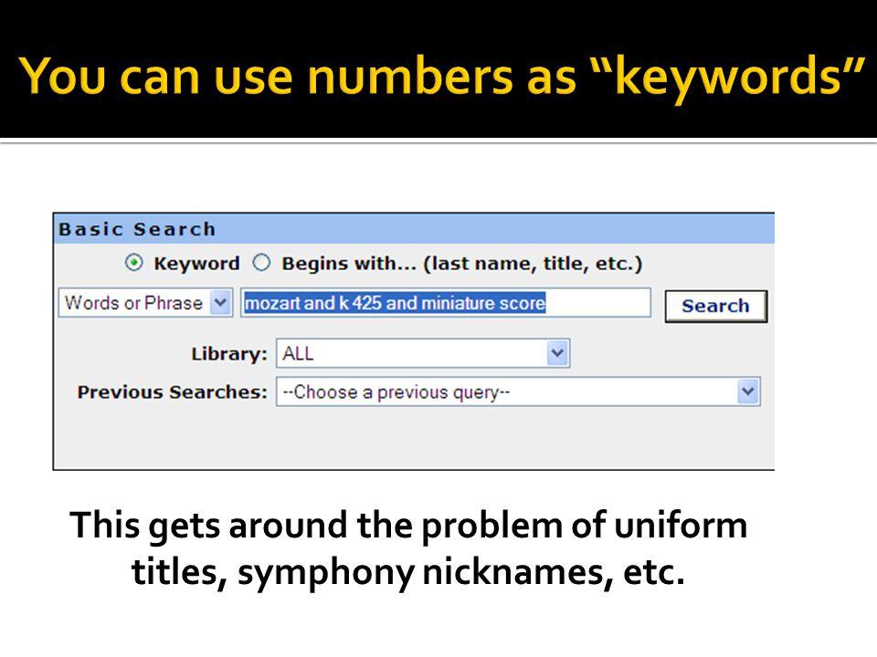 This gets around the problem of uniform titles, symphony nicknames, etc.