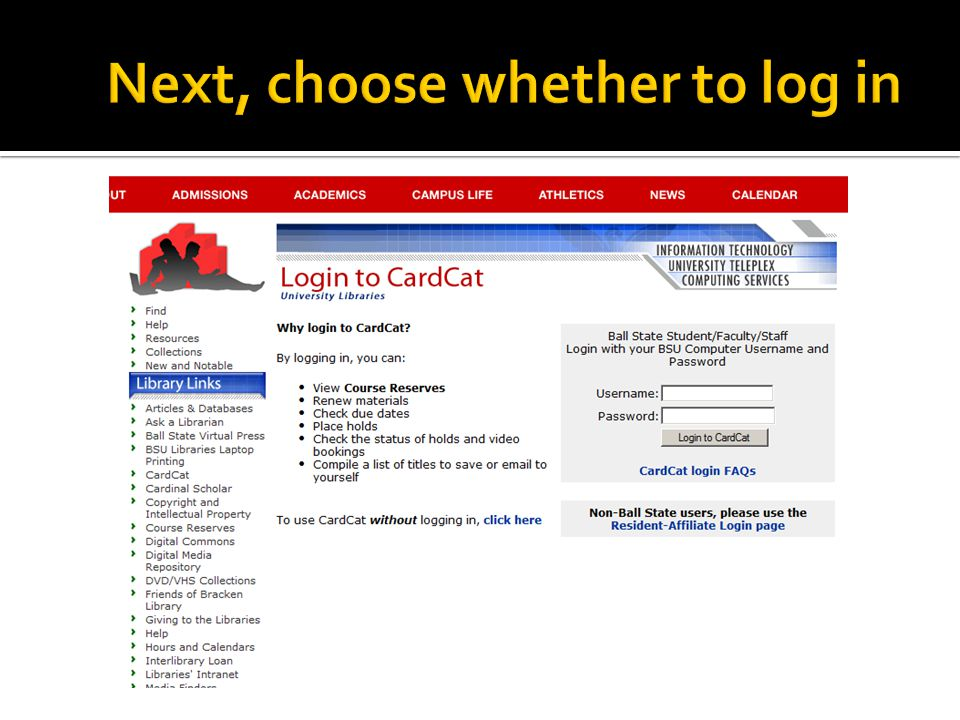  Access Course Reserves  Place Holds/Recalls  Renew library items  You do NOT have to log in just to search cardcat!