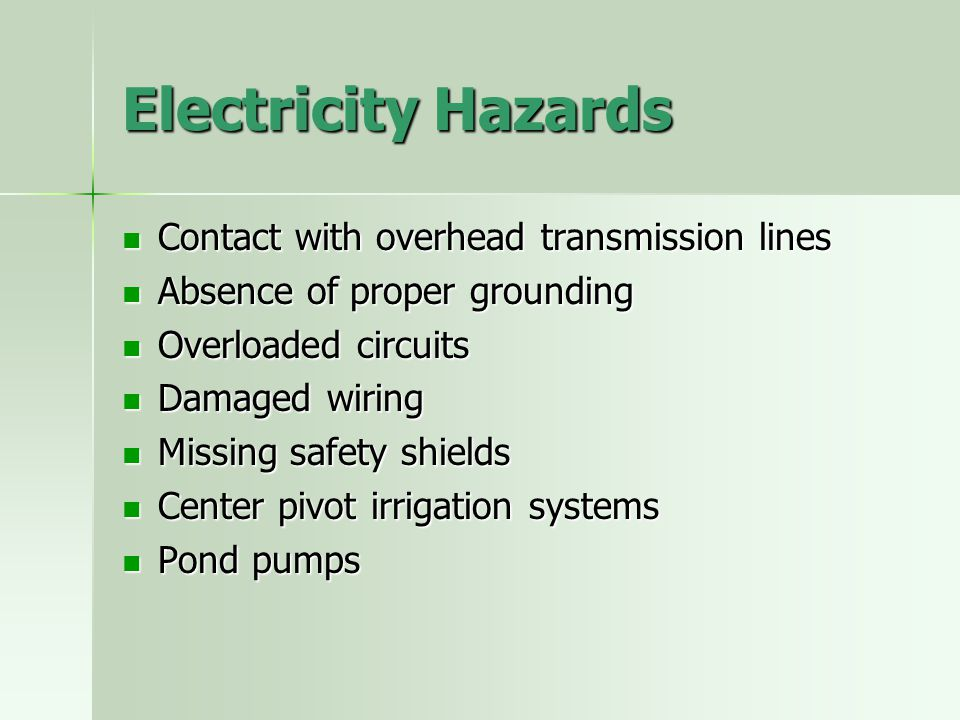 Electricity Hazards Contact with overhead transmission lines Contact with overhead transmission lines Absence of proper grounding Absence of proper gr