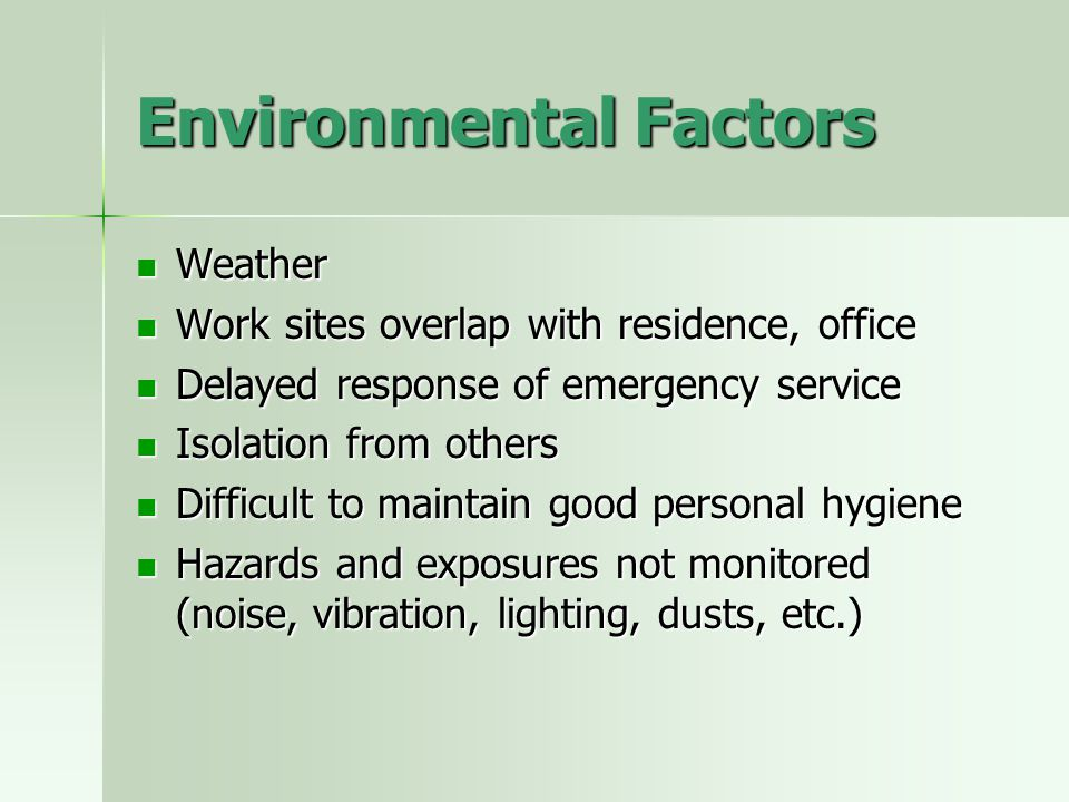 Environmental Factors Weather Weather Work sites overlap with residence, office Work sites overlap with residence, office Delayed response of emergenc