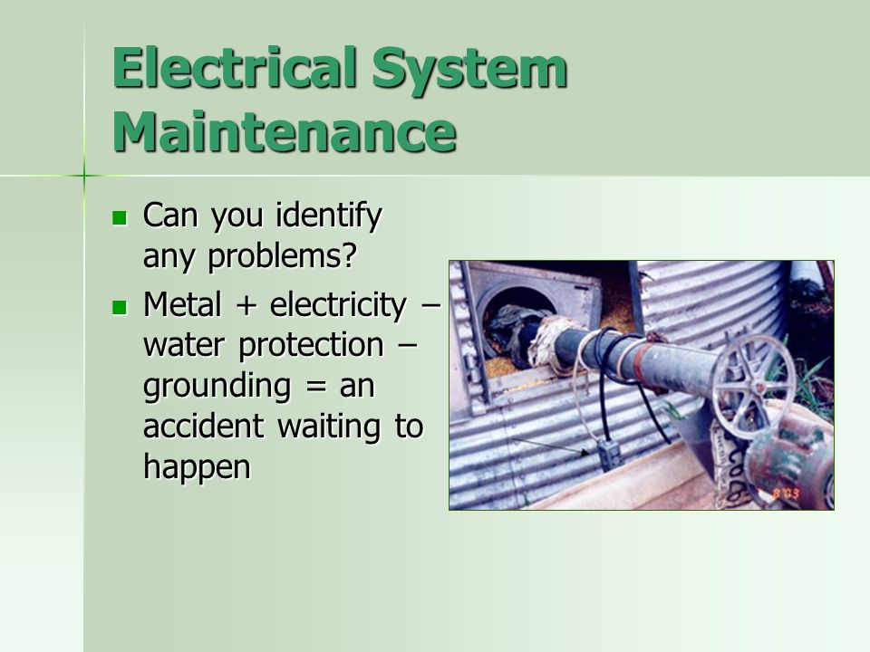 Electrical System Maintenance Can you identify any problems? Can you identify any problems? Metal + electricity – water protection – grounding = an ac