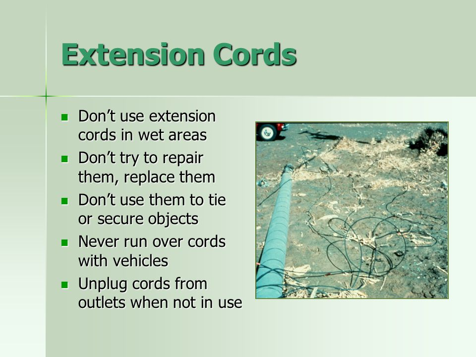 Extension Cords Don't use extension cords in wet areas Don't use extension cords in wet areas Don't try to repair them, replace them Don't try to repa