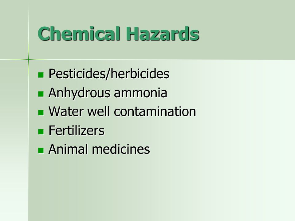 Chemical Hazards Pesticides/herbicides Pesticides/herbicides Anhydrous ammonia Anhydrous ammonia Water well contamination Water well contamination Fer
