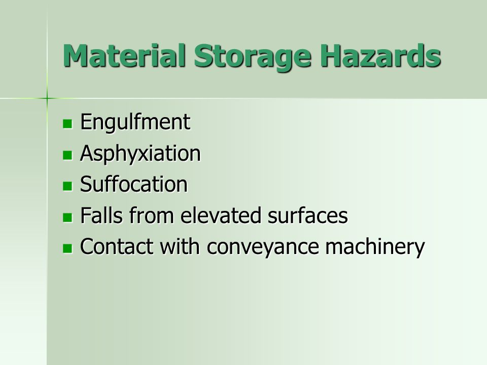 Material Storage Hazards Engulfment Engulfment Asphyxiation Asphyxiation Suffocation Suffocation Falls from elevated surfaces Falls from elevated surf