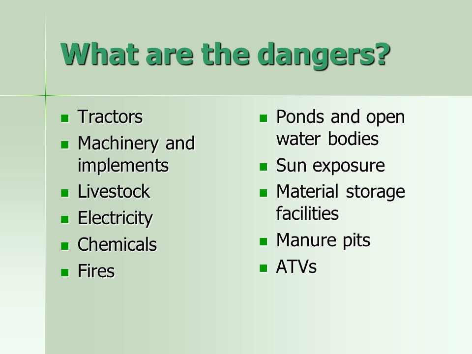 What are the dangers? Tractors Tractors Machinery and implements Machinery and implements Livestock Livestock Electricity Electricity Chemicals Chemic