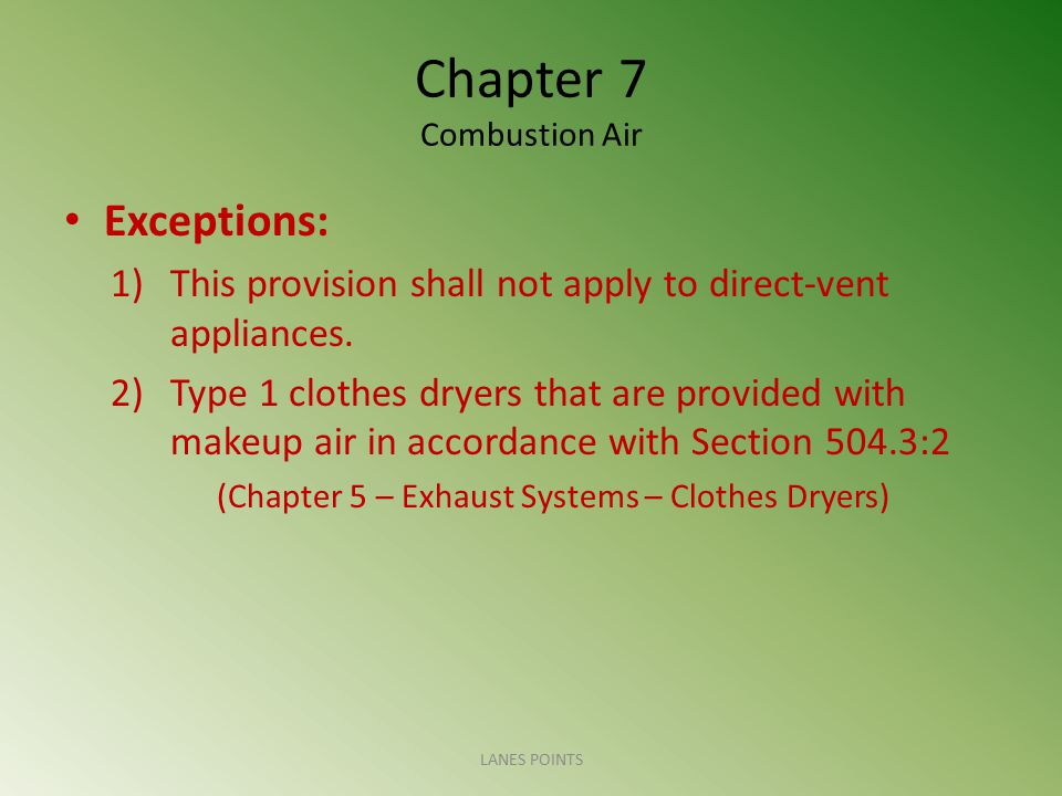 Chapter 7 Combustion Air 7)Horizontal upper combustion-air ducts shall not slope downward toward the source of combustion air.