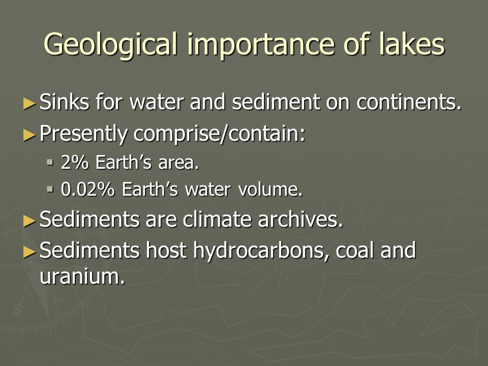 Geological importance of lakes ► Sinks for water and sediment on continents.