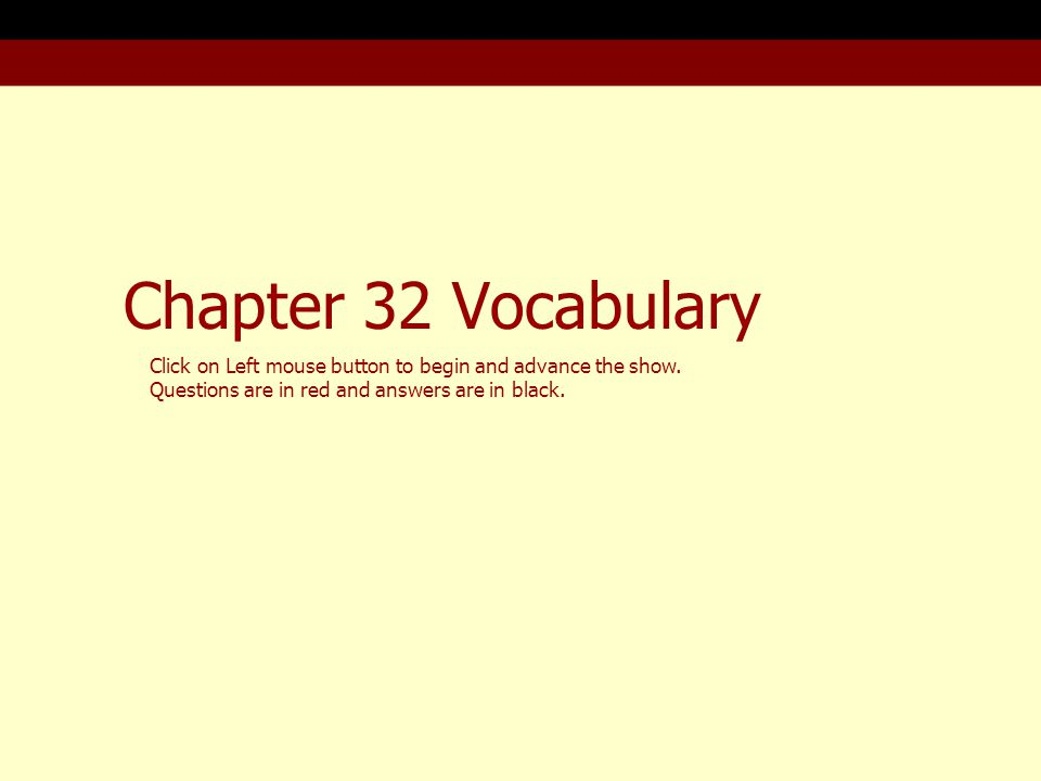 Chapter 32 Vocabulary Click on Left mouse button to begin and advance the show.