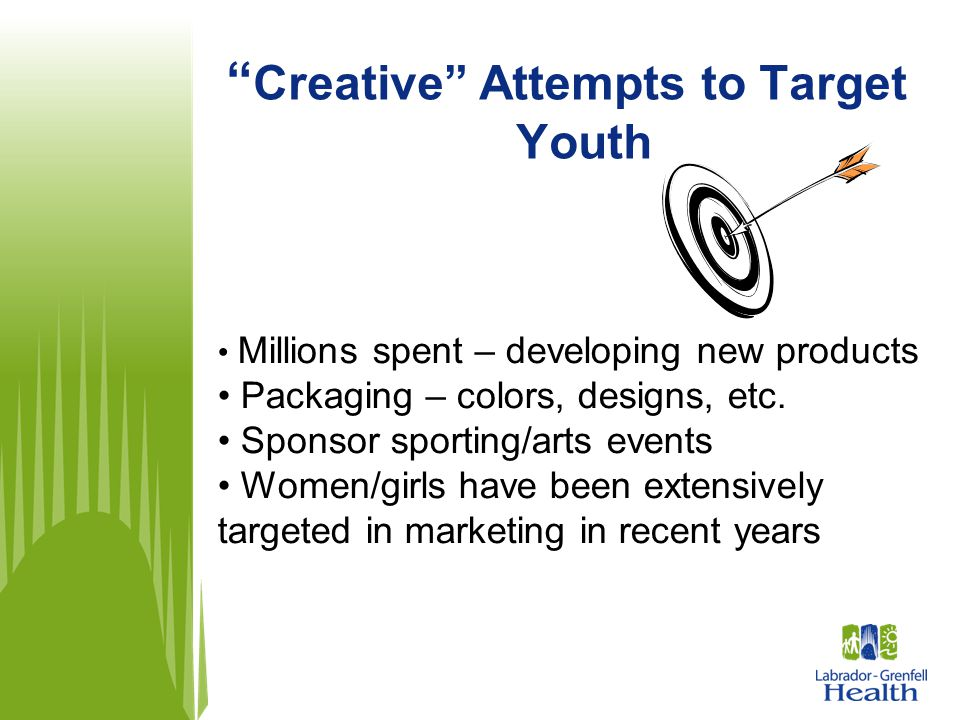 """"""" Creative"""" Attempts to Target Youth Millions spent – developing new products Packaging – colors, designs, etc. Sponsor sporting/arts events Women/gir"""