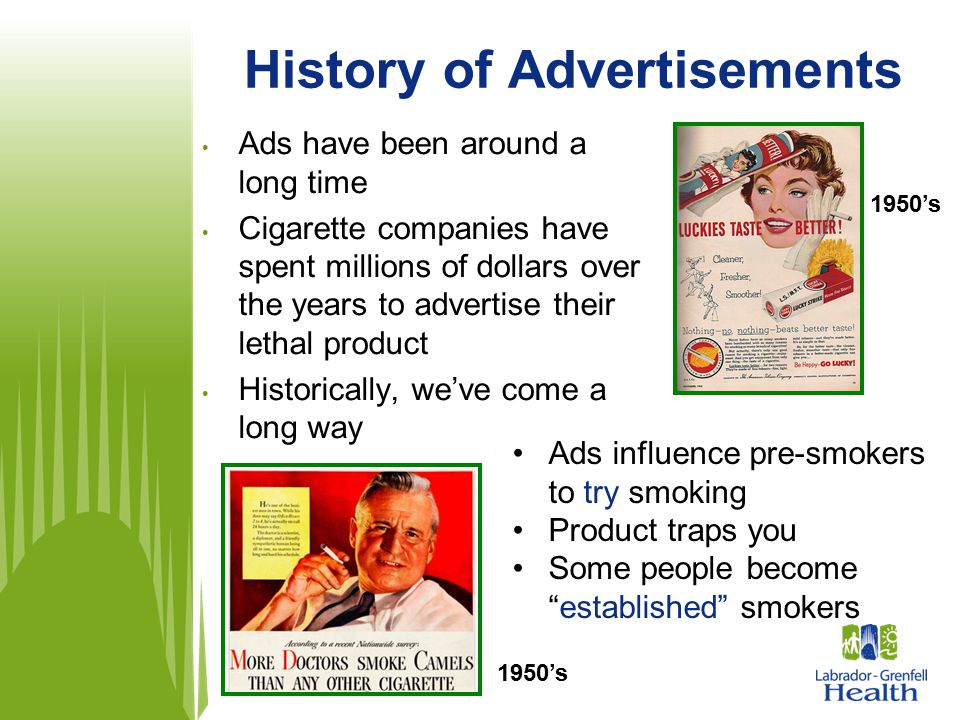 History of Advertisements Ads have been around a long time Cigarette companies have spent millions of dollars over the years to advertise their lethal