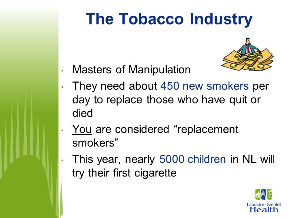 """The Tobacco Industry Masters of Manipulation They need about 450 new smokers per day to replace those who have quit or died You are considered """"replac"""